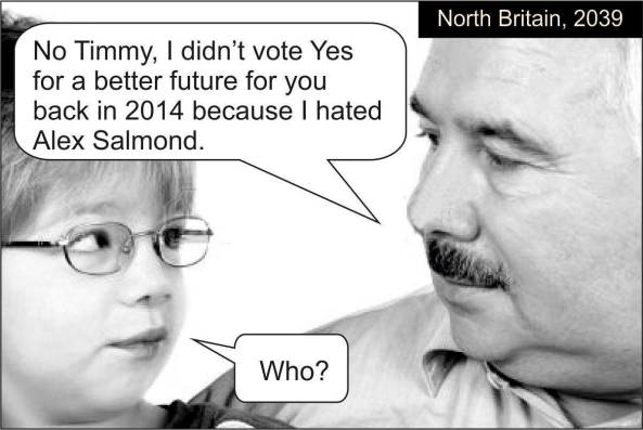 OUR FUTURE WON'T KNOW ALEX SALMOND. OUR FUTURE WANTS TO BE FREE. DON'T BE SELFISH, I BEG