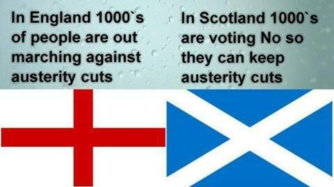 ENGLISH PEOPLE PROTEST HARD TO STOP AUSTERITY - SOME STUPID SCOTTISH PEOPLE WITH A FEW POUNDS IN THE BANK ARE SELFISH AND VOTE NO TO KEEP THE POOR DOWN!